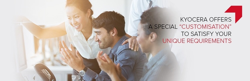 Kyocera offers a special customisation to satisfy your unique requirements